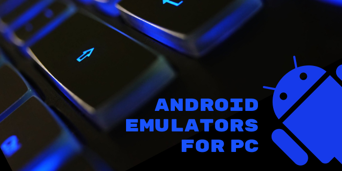 What are the Best Android Emulators for PC?